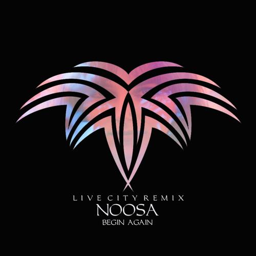 Noosa - Begin Again (Live City Remix) [Free Download]