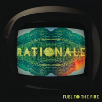 Rationale Fuel to the Fire Artwork