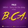 BCA Q1 - 340ml - Sorry For The Delay (FKLS Remix)