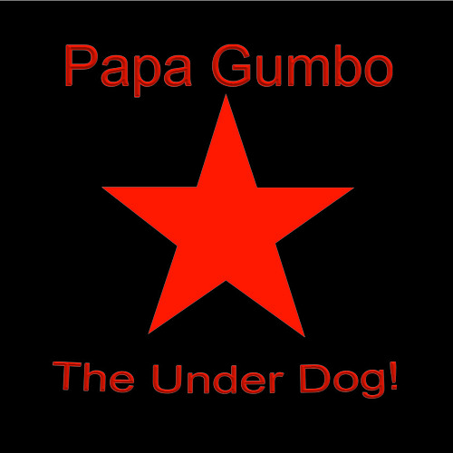 Papa Gumbo   *The Under Dog*