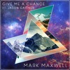 Mark Maxwell - Give Me A Chance Ft. Jason Gaffner (Sterling Silver Remix)