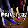 Dubskie - What Are Those?! (Produced By Algeronics x KenKen) Vine Song