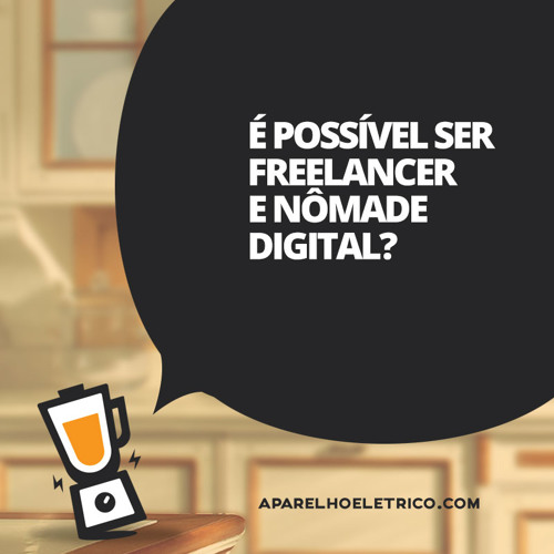 06 - É Possível Ser Freelancer E Nômade Digital