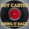 Shy Carter - Bring It Back ft. Aleon Craft