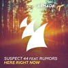 Suspect 44 Ft. Rumors - Here Right Now