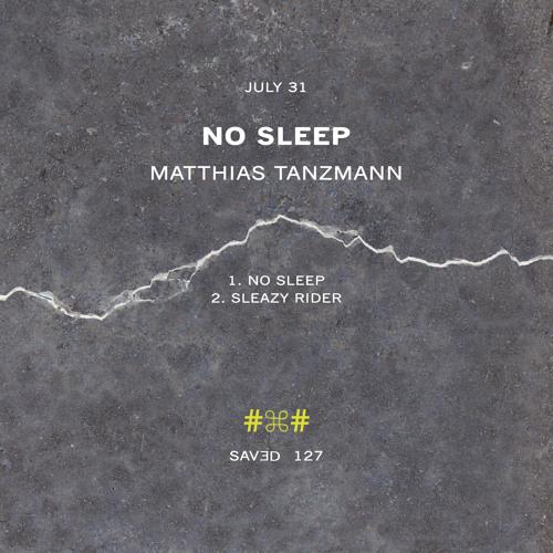 SAVED127 - Matthias Tanzmann - No Sleep