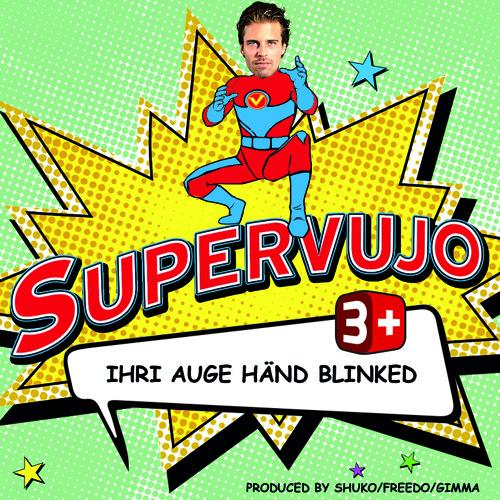 Supervujo Ihri Auge Händ Blinked.MP3
