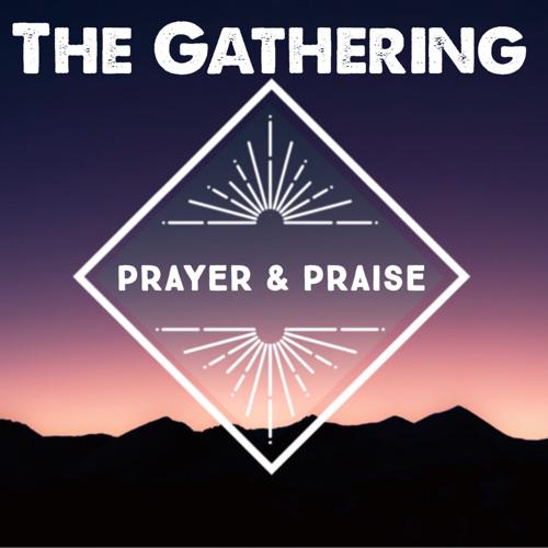 The Gathering Prayer & Praise Nights