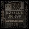 Romans- Uh Huh (Arctic Explorer Remix)