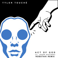 Tyler Touché Act Of God Ft. Jason Gaffner (Robotaki Remix) Artwork
