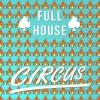 Full House - Circus (Original Mix) [FREE DOWNLOAD]