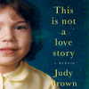 Download This Is Not A Love Story by Judy Brown, Read by Sarah Rose Humphrey - Audiobook Excerpt Mp3