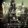 Two Friends ft. Breach The Summit - Our Names In Lights