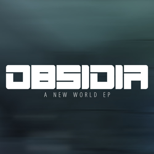 Obsidia - A New World (AVAILABLE NOW: A New World EP)