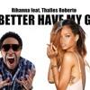 Rihanna feat. Thalles Roberto - Bitch Better Have My Gospel