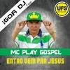Igor Dj Feat Mc Play Gospel - Entao Vem Pra Jesus.( Ufg Studio )