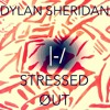 Stressed Out-Twenty One Pilots (Cover by Dylan Sheridan)
