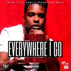 Everywhere I Go - DJ Chose Ft. MC Beezy (Explicit)