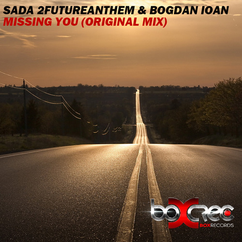 Sada 2Futureanthem, Bogdan Ioan - Missing You(Original Mix) [Free DL]