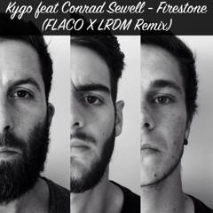 Kygo feat Conrad Sewell - Firestone (FLACO X LRDM Remix)[Free Download]