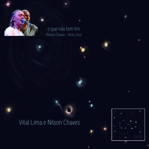 O Que Não Tem Fim (Nilson Chaves - Vital Lima)