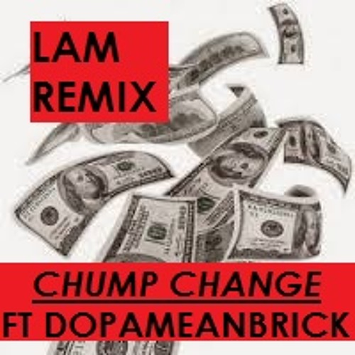 LAm  Ft  Dopameanbrick  Chump Change  REMIX