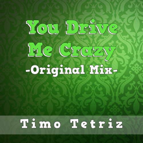 You Drive Me Crazy (Original Mix)