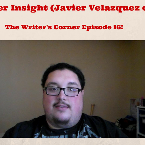 Character Insight (Javier Velazquez Of VOID): The Writer's Corner Episode 16!