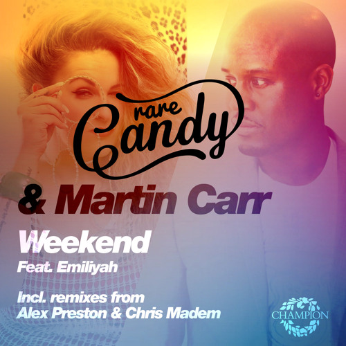 Rare Candy & Martin Carr Feat. Emiliyah - Weekend (Alex Preston Remix)