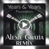 Years & Years - Foundation (Alexie Gratia Remix)