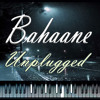 Bahaane (Unplugged)