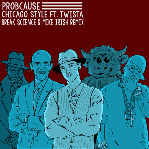 ProbCause - Chicago Style Ft. Twista (Break Science & Mike Irish Remix)