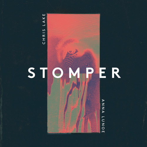 Chris Lake & Anna Lunoe - Stomper