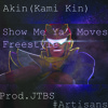 Akin - Show Me Ya Moves(FreeStyle)(Prod.JTBS)