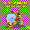 My Pet Monster - Transmissions From Uranus