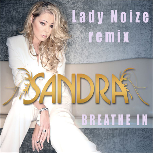 Sandra - Breathe In (Lady Noize Club Mix)