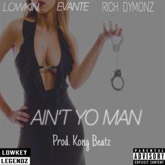 Aint Yo Man Evante X Lowkin (Prod. Kong Beatz)
