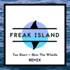 Too Short - Blow The Whistle (Freak Island Remix)