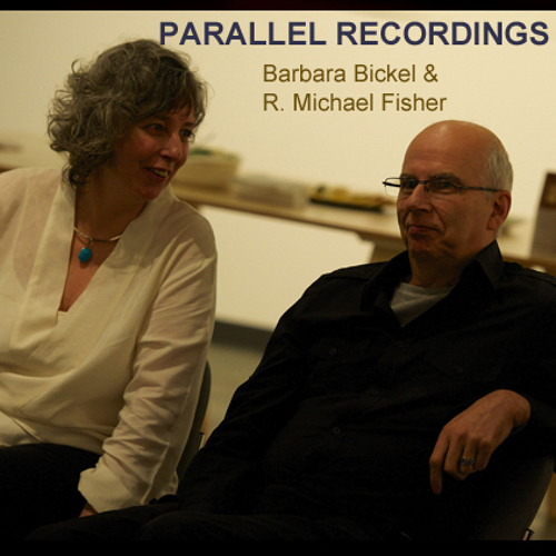 Parallel Recordings with Barbara Bickel & R. Michael Fisher