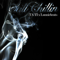Still Chillin' (Prod. By @Lunniebeats) - TA-TI(@TA_TIofficial) Free Download