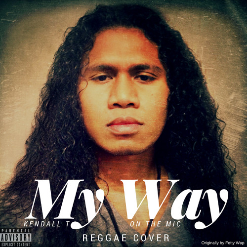 Kendall T  - My Way (Fetty Wap Reggae Fusion Cover) EXPLICIT