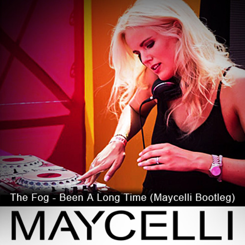 Maycelli  - Been A Long Time (Maycelli The Fog Bootleg )