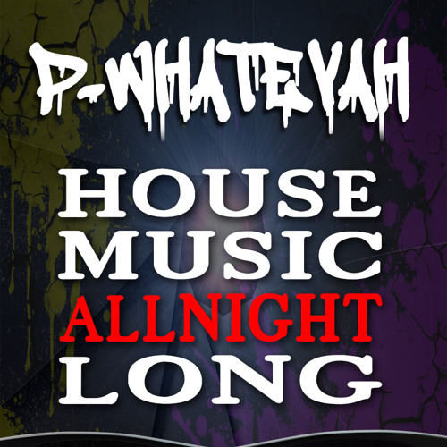 House music all night long by p whatevah p whatevah for House music facts