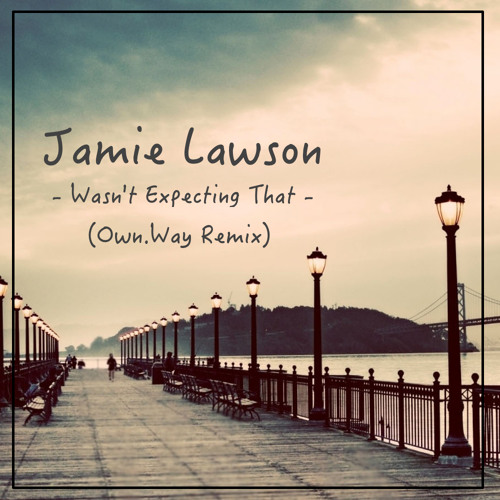 Jamie Lawson - Wasn't Expecting That (Own.Way Remix)