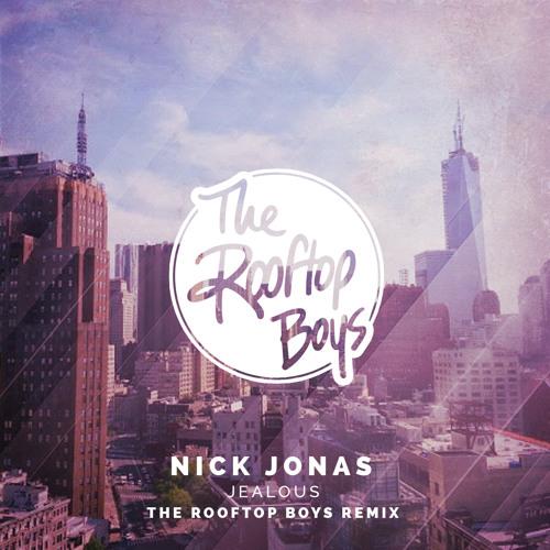 Nick Jonas - Jealous (The Rooftop Boys Remix)