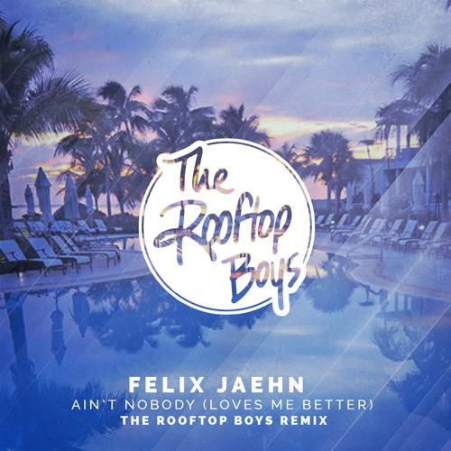 Felix Jaehn - Ain't Nobody (Loves Me Better) feat. Jasmine Thompson (The Rooftop Boys Remix)