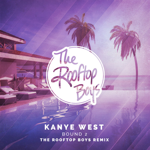 Kanye West - Bound 2 (The Rooftop Boys Remix)