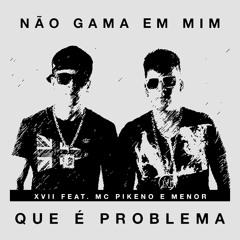 XVII feat. Mc Pikeno e Menor - Não Gama em mim (trap bootleg)