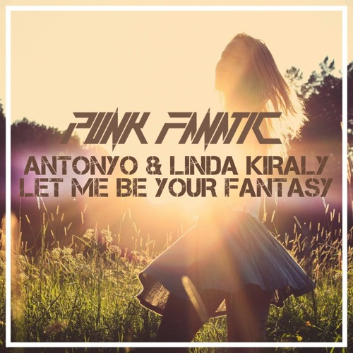 Antonyo, Linda Kiraly - Let Me Be Your Fantasy (Punk Fanatic Remix)