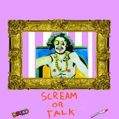Scream OR Talk